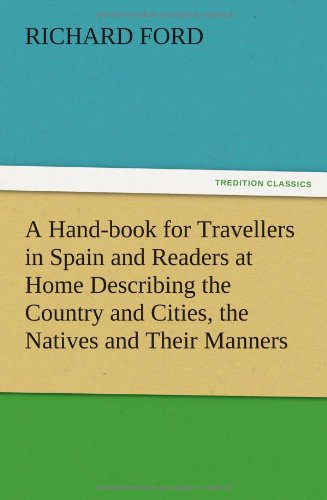 9783847218418: A Hand-book for Travellers in Spain and Readers at Home Describing the Country and Cities, the Natives and Their Manners, the Antiquities, Religion, ... Gastronomy, with Notices on Spanish History