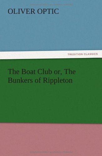 The Boat Club Or, the Bunkers of Rippleton: Oliver Optic