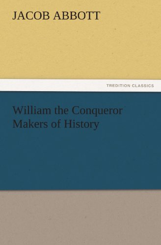 William the Conqueror Makers of History TREDITION CLASSICS: Jacob Abbott