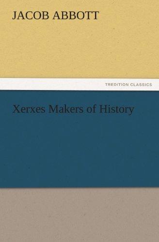 Xerxes Makers of History TREDITION CLASSICS: Jacob Abbott