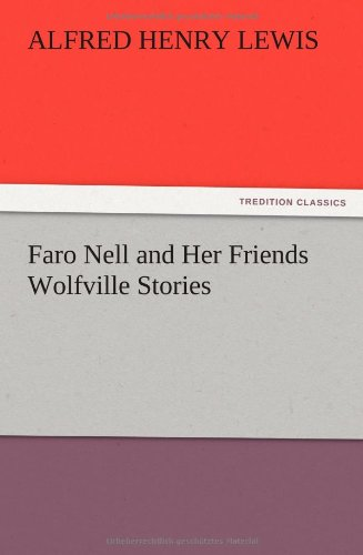 Faro Nell and Her Friends Wolfville Stories: Alfred Henry Lewis
