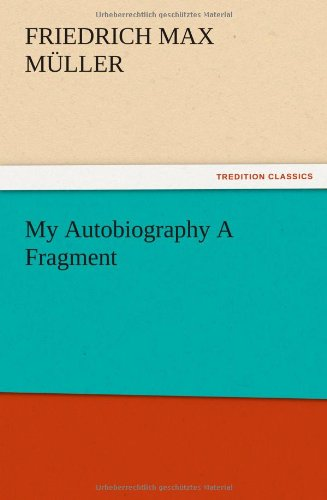 My Autobiography a Fragment: F. Max M. Ller