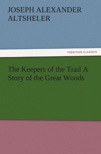 9783847221951: The Keepers of the Trail A Story of the Great Woods (TREDITION CLASSICS)