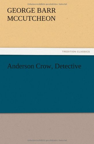 Anderson Crow, Detective: George Barr McCutcheon
