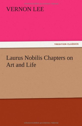 Laurus Nobilis Chapters on Art and Life: Vernon Lee