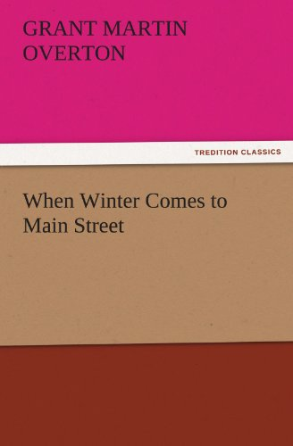 When Winter Comes to Main Street TREDITION CLASSICS: Grant Martin Overton