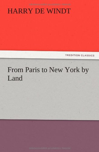 From Paris to New York by Land: Harry De Windt