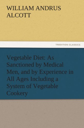 9783847224099: Vegetable Diet: As Sanctioned by Medical Men, and by Experience in All Ages Including a System of Vegetable Cookery (TREDITION CLASSICS)