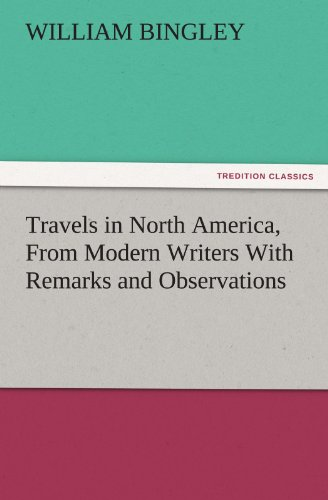 Travels in North America, From Modern Writers With Remarks and Observations, Exhibiting a Connected...