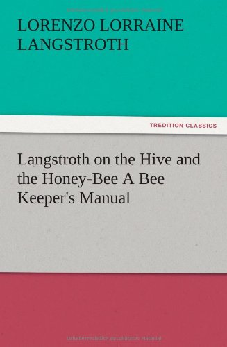 9783847224815: Langstroth on the Hive and the Honey-Bee A Bee Keeper's Manual