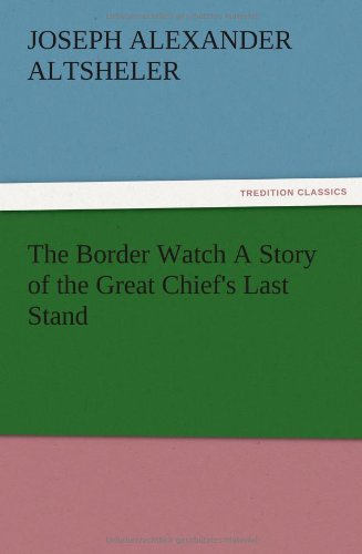 9783847224860: The Border Watch A Story of the Great Chief's Last Stand