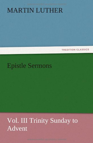 Epistle Sermons, Vol. III Trinity Sunday to Advent (3847225383) by Luther, Martin