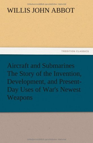 9783847225485: Aircraft and Submarines the Story of the Invention, Development, and Present-Day Uses of War's Newest Weapons