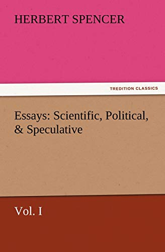Essays Scientific, Political, Speculative, Vol. I: Herbert Spencer