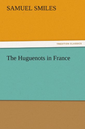 The Huguenots in France TREDITION CLASSICS: Samuel Smiles