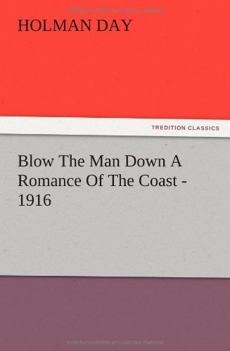 Blow the Man Down a Romance of the Coast - 1916: Holman Day