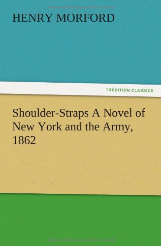 Shoulder-Straps a Novel of New York and the Army, 1862: Henry Morford