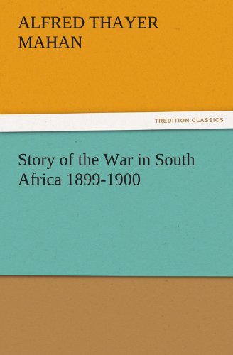 Story of the War in South Africa 1899-1900 (TREDITION CLASSICS): A. T. (Alfred Thayer) Mahan