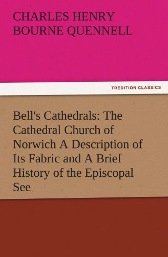 Bells Cathedrals The Cathedral Church of Norwich A Description of Its Fabric and A Brief History of...