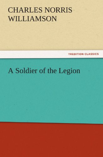 A Soldier of the Legion TREDITION CLASSICS: C. N. Charles Norris Williamson