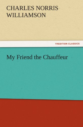 My Friend the Chauffeur TREDITION CLASSICS: C. N. Charles Norris Williamson