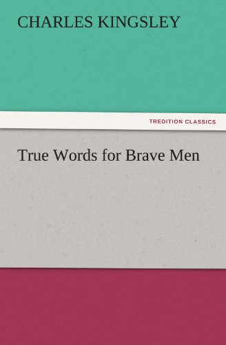 True Words for Brave Men TREDITION CLASSICS: Charles Kingsley