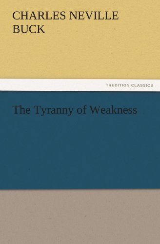 The Tyranny of Weakness TREDITION CLASSICS: Charles Neville Buck