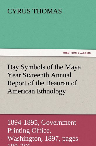 Day Symbols of the Maya Year Sixteenth Annual Report of the Bureau of American Ethnology to the ...