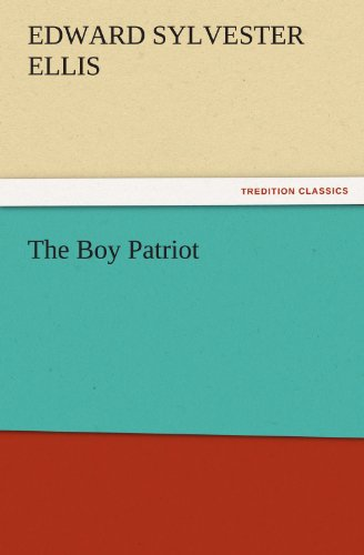 The Boy Patriot TREDITION CLASSICS: Edward Sylvester Ellis