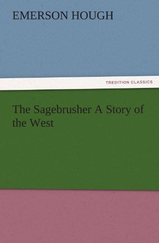 The Sagebrusher A Story of the West (TREDITION CLASSICS): Emerson Hough