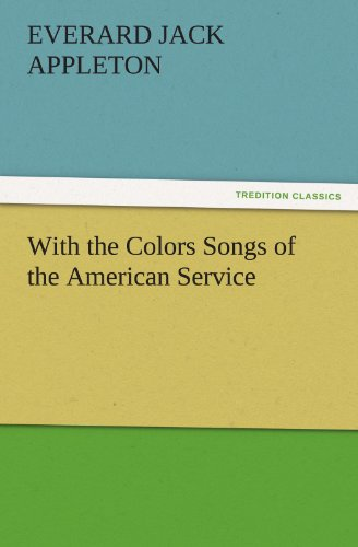 With the Colors Songs of the American Service TREDITION CLASSICS: Everard Jack Appleton