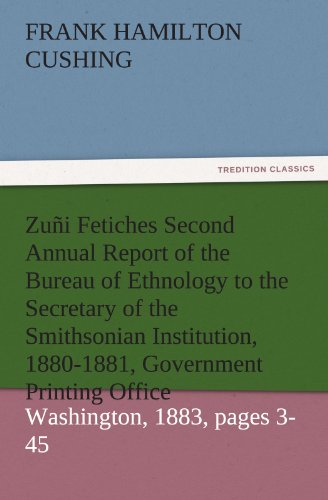 Zuñi Fetiches Second Annual Report of the Bureau of Ethnology to the Secretary of the ...