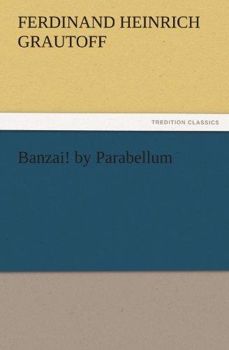 Banzai by Parabellum TREDITION CLASSICS: Ferdinand Heinrich Grautoff