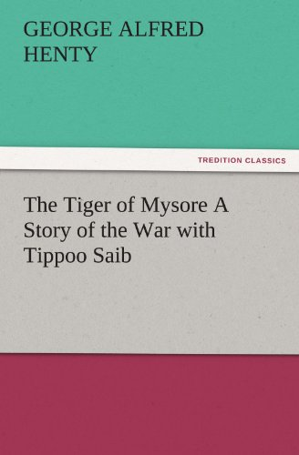 The Tiger of Mysore A Story of the War with Tippoo Saib TREDITION CLASSICS: G. A. George Alfred ...
