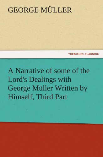 A Narrative of some of the Lord's Dealings with George Müller Written by Himself, Third Part (TREDITION CLASSICS) (3847230018) by George Müller