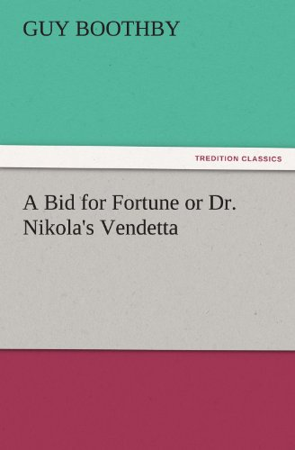 A Bid for Fortune or Dr. Nikolas Vendetta TREDITION CLASSICS: Guy Boothby