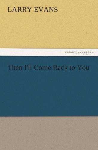 Then I'll Come Back to You (TREDITION CLASSICS) (3847232371) by Larry Evans