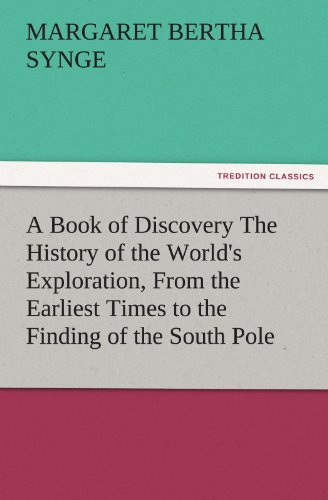 A Book of Discovery the History of the Worlds Exploration, from the Earliest Times to the Finding ...