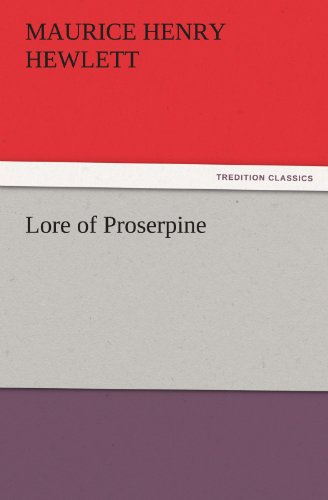 Lore of Proserpine TREDITION CLASSICS: Maurice Henry Hewlett