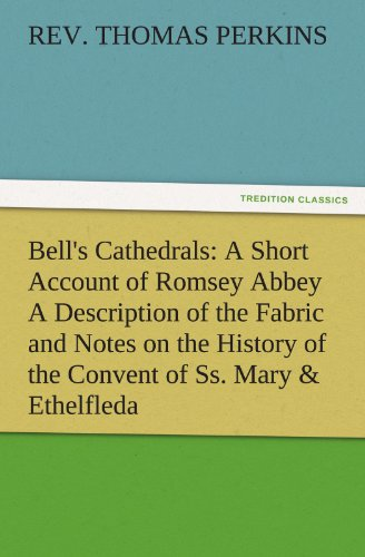 Bells Cathedrals A Short Account of Romsey Abbey A Description of the Fabric and Notes on the ...