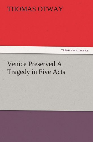 Venice Preserved A Tragedy in Five Acts TREDITION CLASSICS: Thomas Otway
