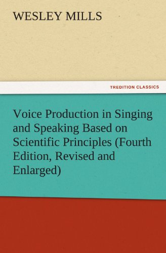 Voice Production in Singing and Speaking Based on Scientific Principles Fourth Edition, Revised and...