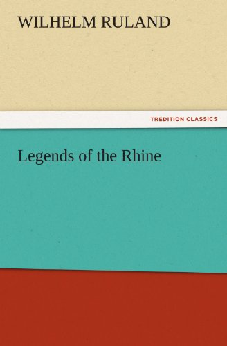 Legends of the Rhine TREDITION CLASSICS: Wilhelm Ruland