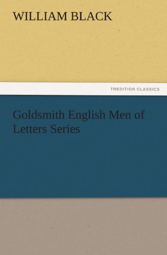 Goldsmith English Men of Letters Series TREDITION CLASSICS: William Black