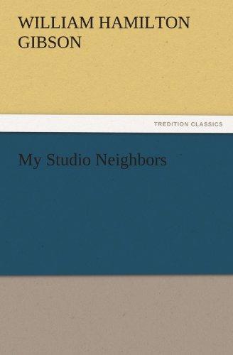 My Studio Neighbors TREDITION CLASSICS: William Hamilton Gibson
