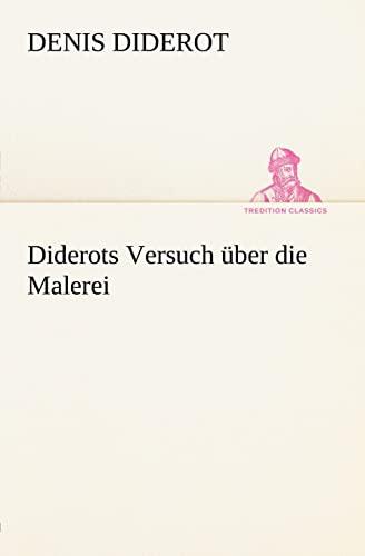 Diderots Versuch über die Malerei TREDITION CLASSICS German Edition: Denis Diderot