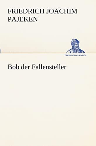9783847236535: Bob der Fallensteller (TREDITION CLASSICS) (German Edition)