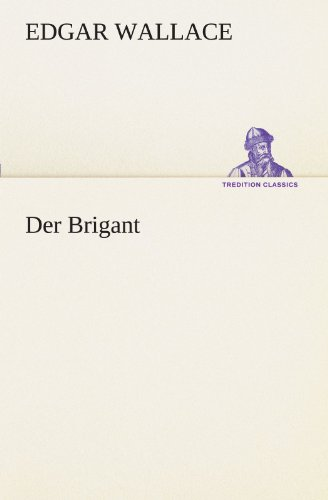 Der Brigant TREDITION CLASSICS German Edition: Edgar Wallace