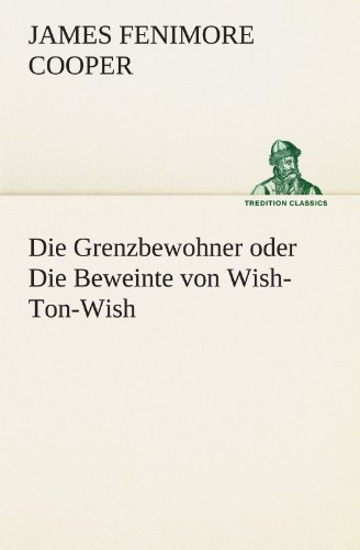 9783847237761: Die Grenzbewohner oder Die Beweinte von Wish-Ton-Wish (TREDITION CLASSICS) (German Edition)