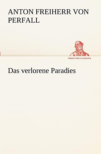 Das verlorene Paradies TREDITION CLASSICS German Edition: Anton Freiherr von Perfall